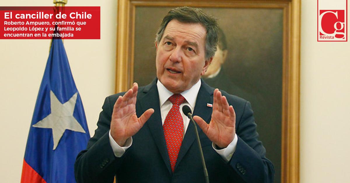 El-canciller-de-Chile,-Roberto-Ampuero,-confirmó-que-Leopoldo-López-y-su-familia-se-encuentran-en-la-embajada