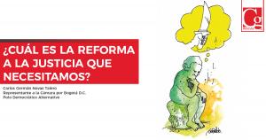 ¿Cuál es la reforma a la justicia que necesitamos?