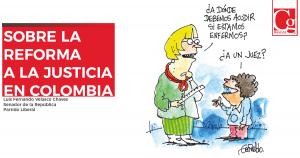 Sobre la reforma a la justicia en Colombia