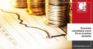 Economía colombiana creció 3% en el primer semestre