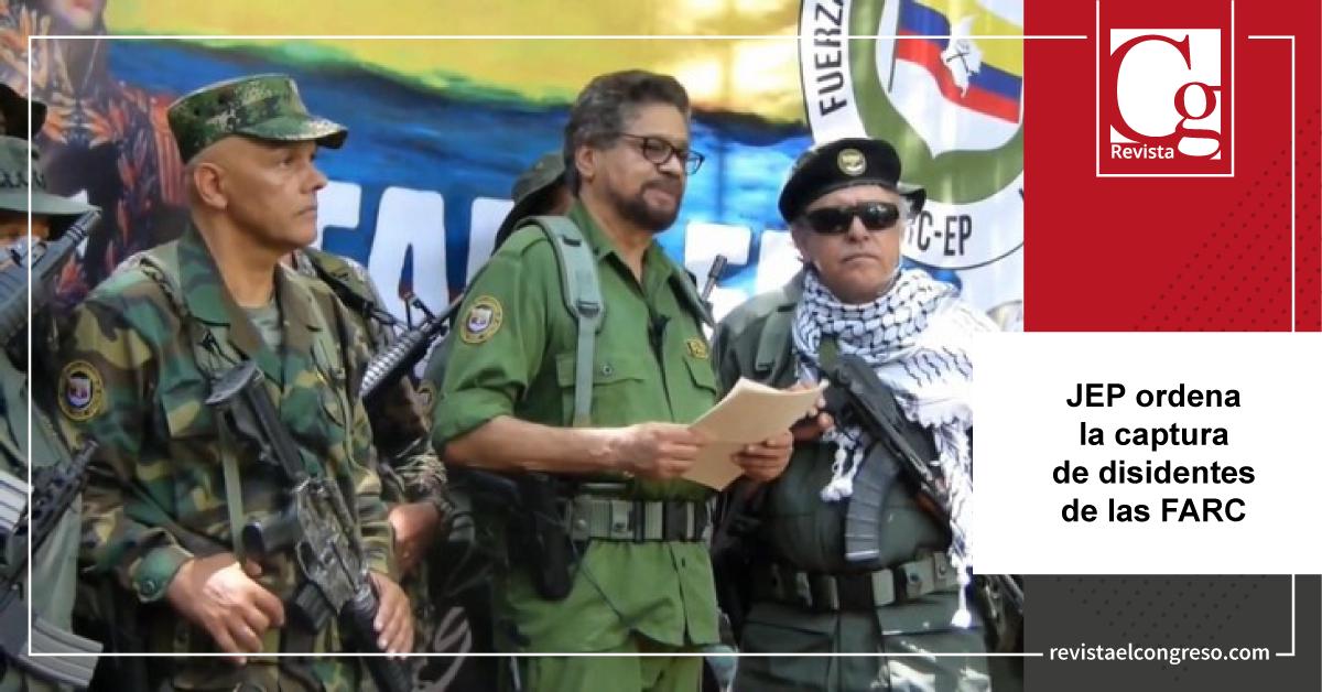 Ordenan capturar a exmiembros de las FARC que se rearmaron