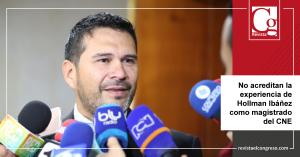 No-acreditan-la-experiencia-de-Hollman-Ibáñez-como-magistrado-del-CNE.png