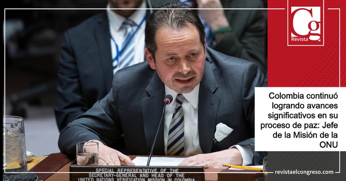 Colombia continuó logrando avances significativos en su proceso de paz: Jefe de la Misión de la ONU