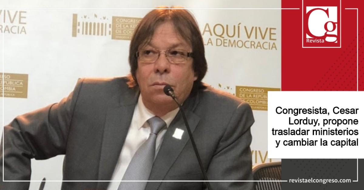 Congresista, Cesar Lorduy, propone trasladar ministerios y cambiar la capital