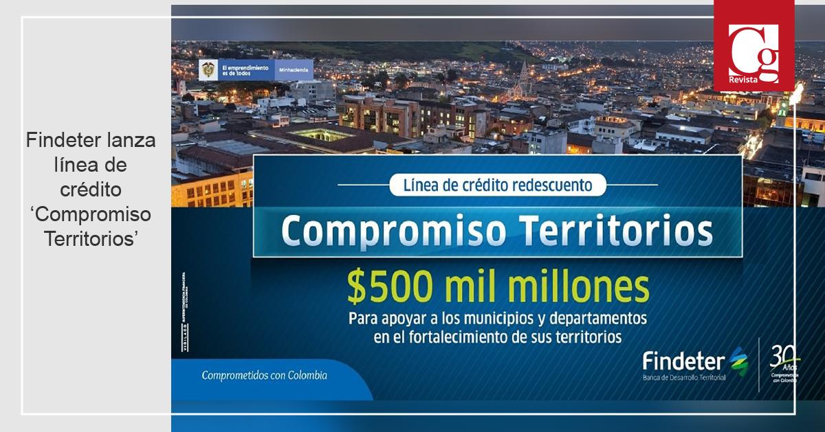 Findeter lanza línea de crédito 'Compromiso Territorios'
