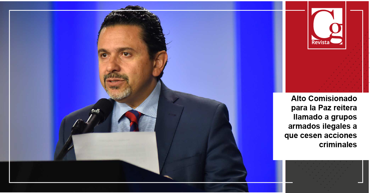 Alto Comisionado para la Paz reitera llamado a grupos armados ilegales a que cesen acciones criminales