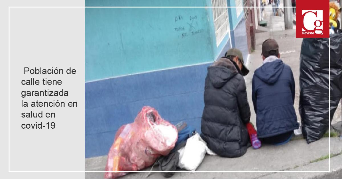 Población de calle tiene garantizada la atención en salud en covid-19