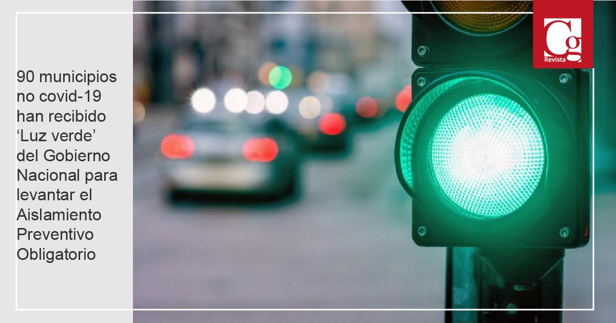 90 municipios no covid-19 han recibido 'Luz verde' del Gobierno Nacional para levantar el Aislamiento Preventivo Obligatorio