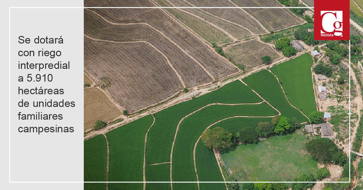 Se dotará con riego interpredial a 5.910 hectáreas de unidades familiares campesinas