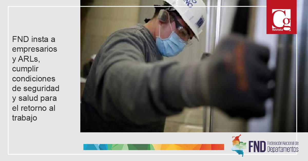 FND insta a empresarios y ARLs, cumplir condiciones de seguridad y salud para el retorno al trabajo