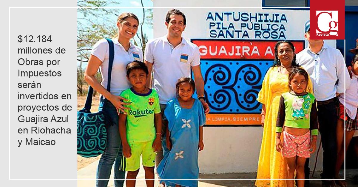 $12.184 millones de Obras por Impuestos serán invertidos en proyectos de Guajira Azul en Riohacha y Maicao