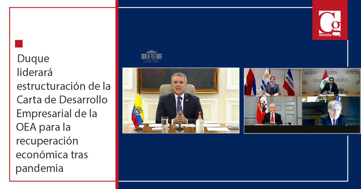 Duque liderará estructuración de la Carta de Desarrollo Empresarial de la OEA para la recuperación económica tras pandemia