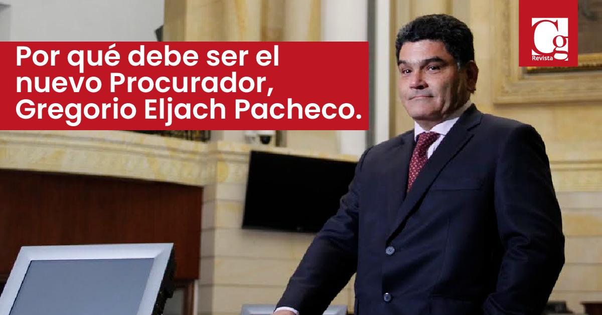 Por qué debe ser el nuevo Procurador, Gregorio Eljach Pacheco.