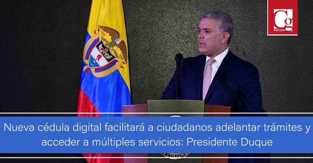 Nueva cédula digital facilitará a ciudadanos adelantar trámites y acceder a múltiples servicios: Presidente Duque